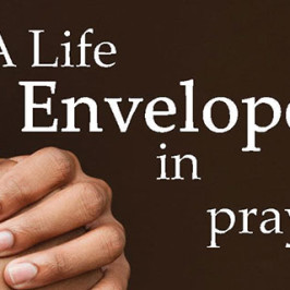 A Life Enveloped In Prayer